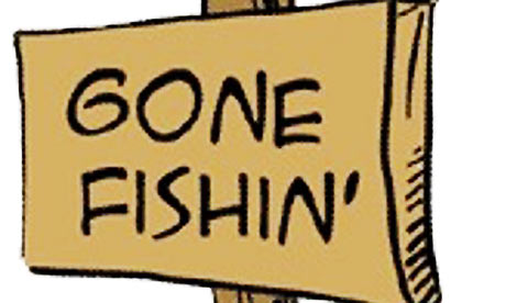 Gone Fishin'.....